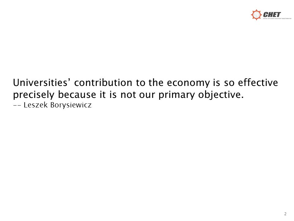 2 Universities' contribution to the economy is so effective precisely because it is not our primary objective. -- Leszek Borysiewicz