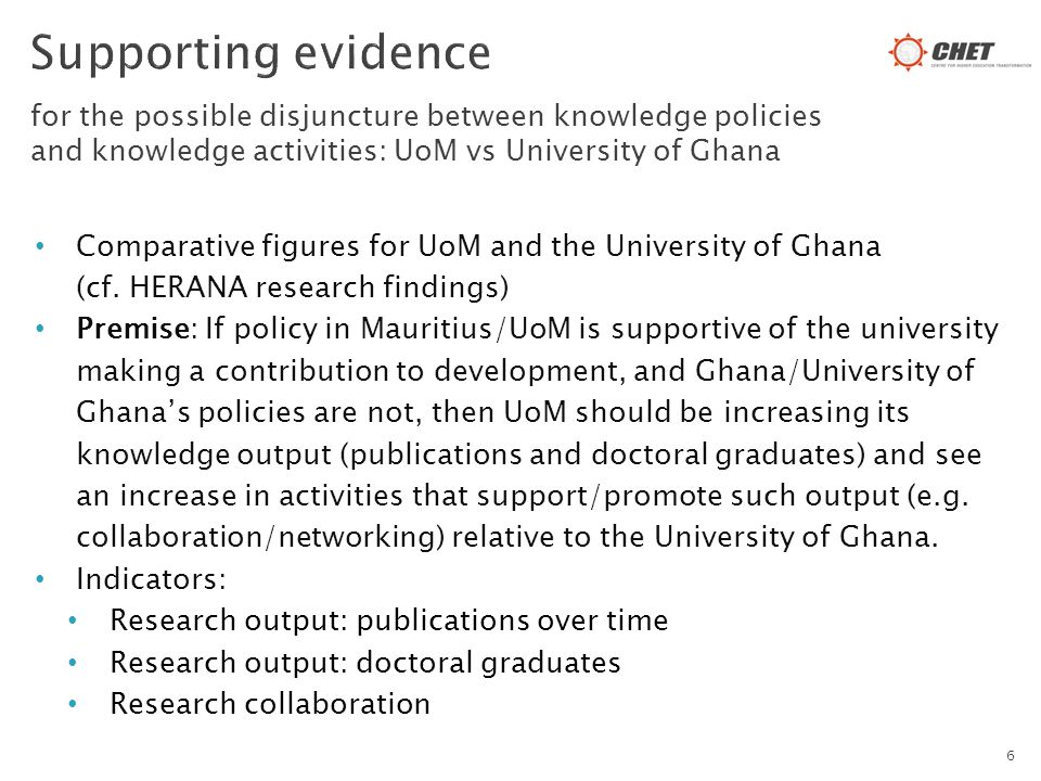 6 Comparative figures for UoM and the University of Ghana (cf. HERANA research findings) Premise: If policy in Mauritius/UoM is supportive of the univ