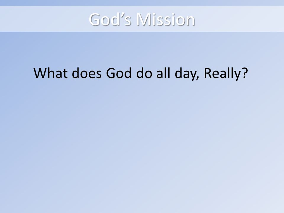 God's Mission What does God do all day, Really