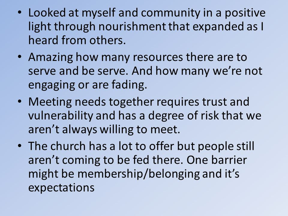 Looked at myself and community in a positive light through nourishment that expanded as I heard from others.