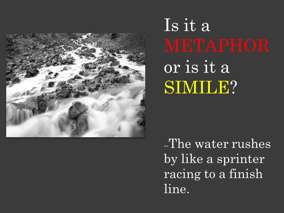 Is it a METAPHOR or is it a SIMILE -- The water rushes by like a sprinter racing to a finish line.