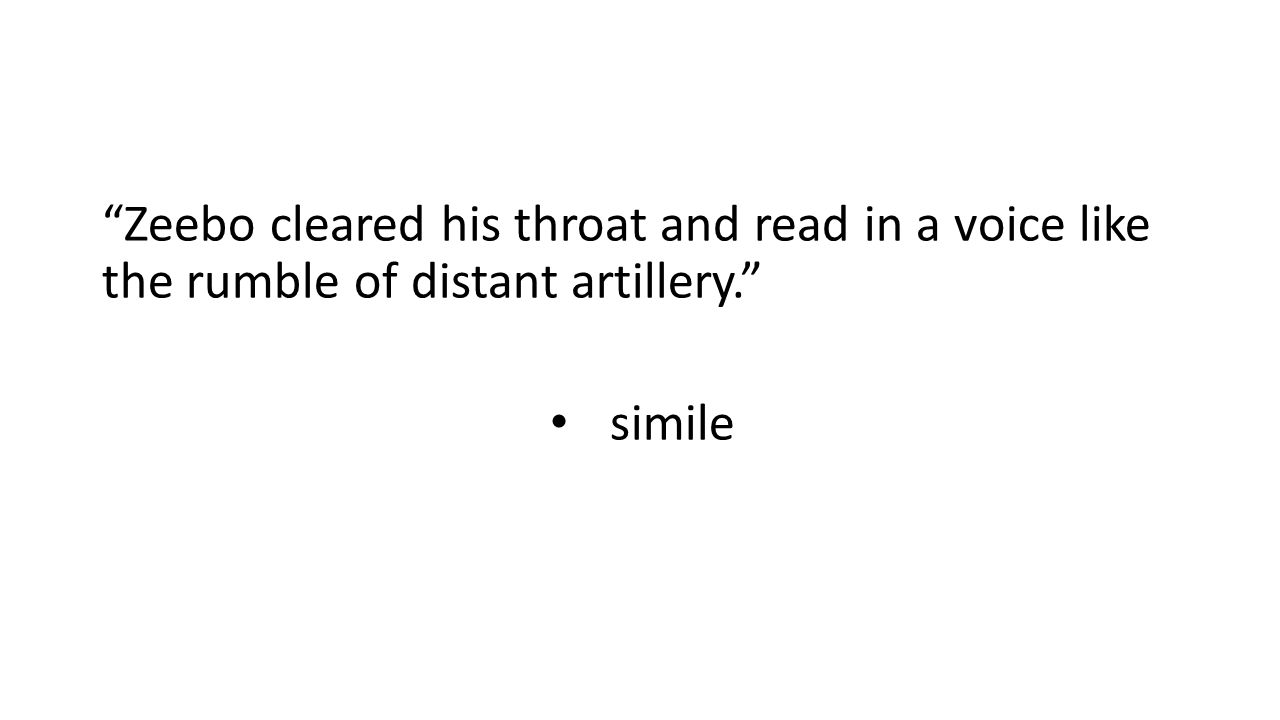 """""""Zeebo cleared his throat and read in a voice like the rumble of distant artillery."""" simile"""