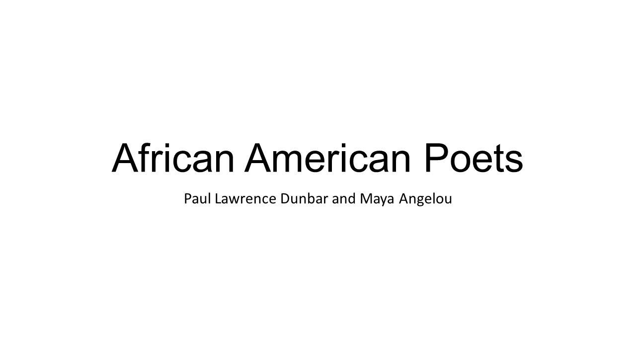 African American Poets Paul Lawrence Dunbar and Maya Angelou