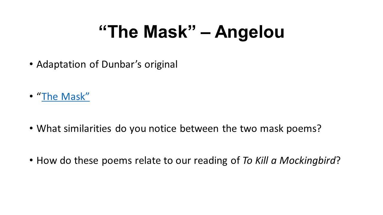 """""""The Mask"""" – Angelou Adaptation of Dunbar's original """"The Mask""""The Mask"""" What similarities do you notice between the two mask poems? How do these poem"""