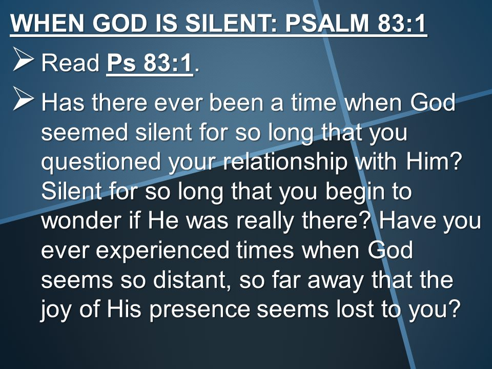  It is during the periods of silence – when our relationship with God seems empty of joy and excitement and we don't know why – THAT WE HAVE TO WALK IN THE GUT-LEVEL KNOWLEDGE OF ALL THAT WE HAVE STUDIED OR LEARNED.