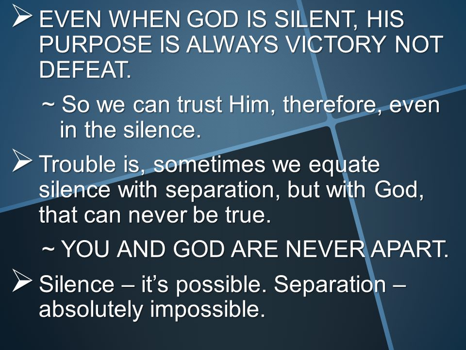  EVEN WHEN GOD IS SILENT, HIS PURPOSE IS ALWAYS VICTORY NOT DEFEAT.