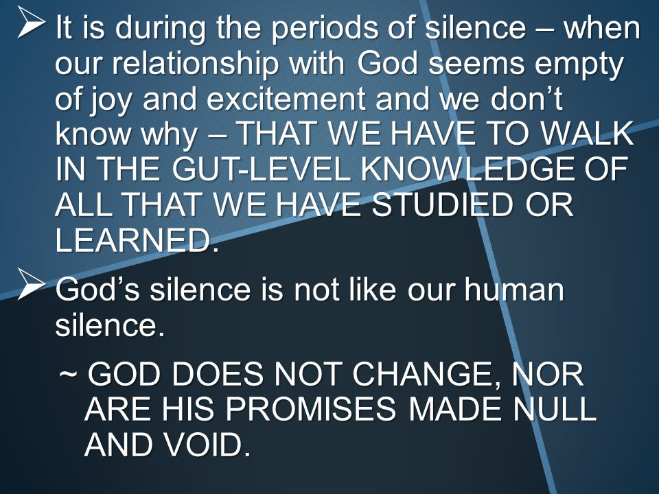 ~ Remember 2Tim 2:13. THERE IS ALWAYS A REASON FOR GOD'S SILENCE A PURPOSE UNDER HEAVEN.