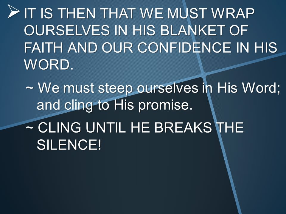  IT IS THEN THAT WE MUST WRAP OURSELVES IN HIS BLANKET OF FAITH AND OUR CONFIDENCE IN HIS WORD.