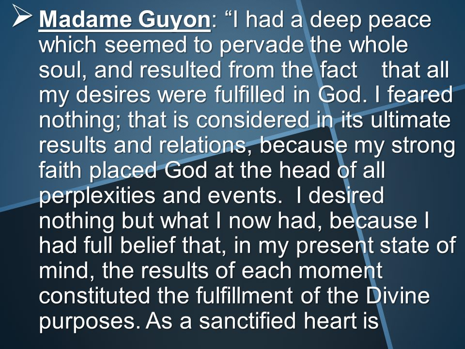  Madame Guyon: I had a deep peace which seemed to pervade the whole soul, and resulted from the fact that all my desires were fulfilled in God.