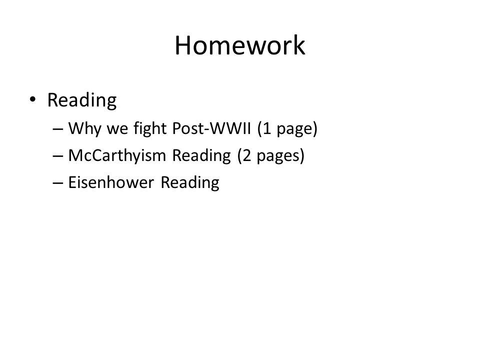 Homework Reading – Why we fight Post-WWII (1 page) – McCarthyism Reading (2 pages) – Eisenhower Reading