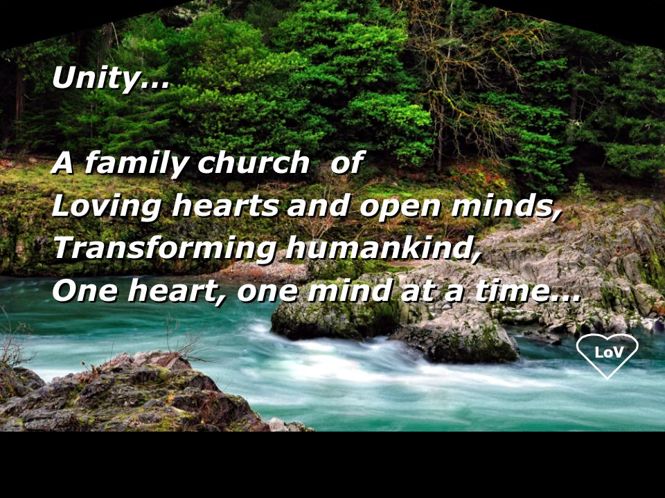 LoV Unity… A family church of Loving hearts and open minds, Transforming humankind, One heart, one mind at a time...