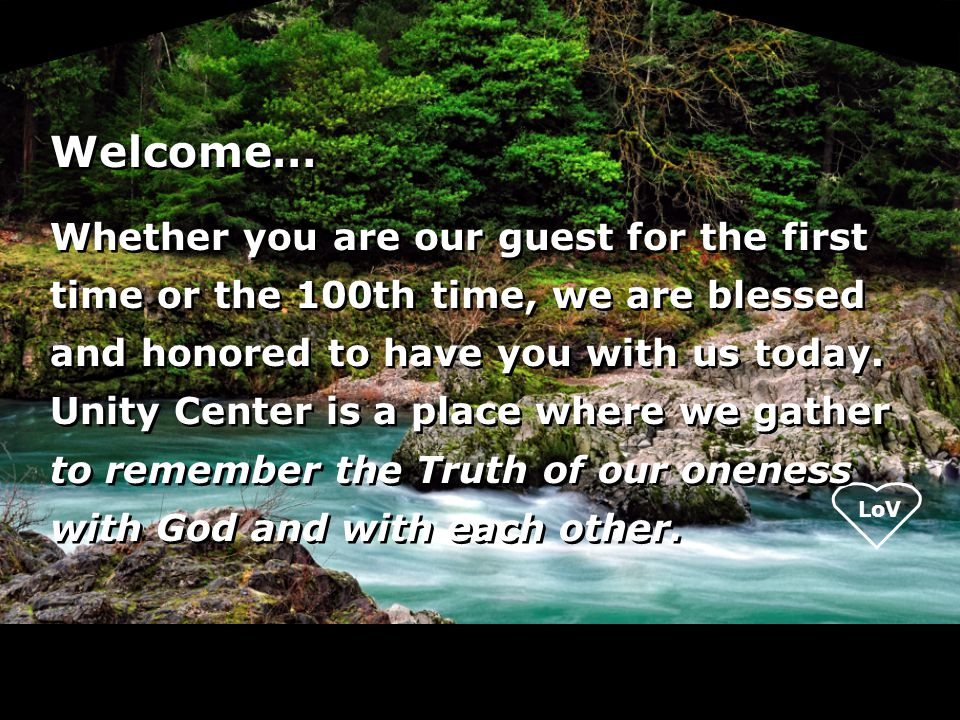 LoV Welcome… Whether you are our guest for the first time or the 100th time, we are blessed and honored to have you with us today.
