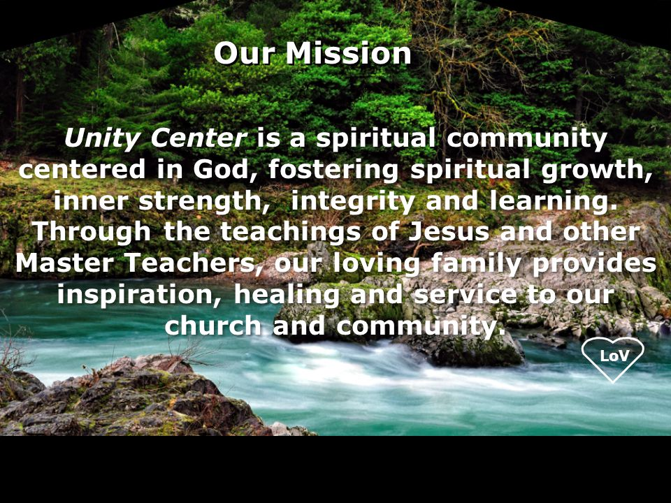 LoV Unity Center is a spiritual community centered in God, fostering spiritual growth, inner strength, integrity and learning.