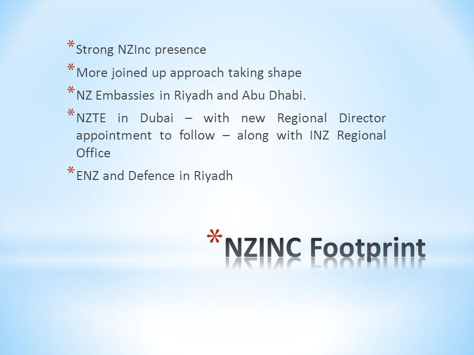 * Strong NZInc presence * More joined up approach taking shape * NZ Embassies in Riyadh and Abu Dhabi.