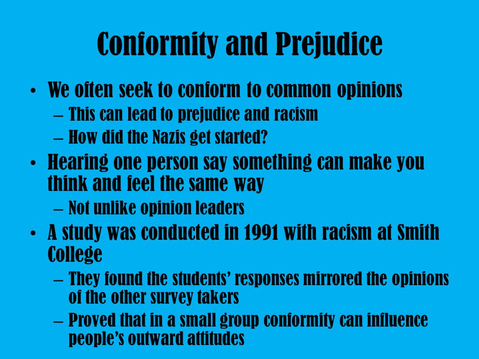 Conformity and Prejudice We often seek to conform to common opinions – This can lead to prejudice and racism – How did the Nazis get started.