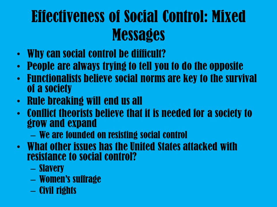 Effectiveness of Social Control: Mixed Messages Why can social control be difficult.
