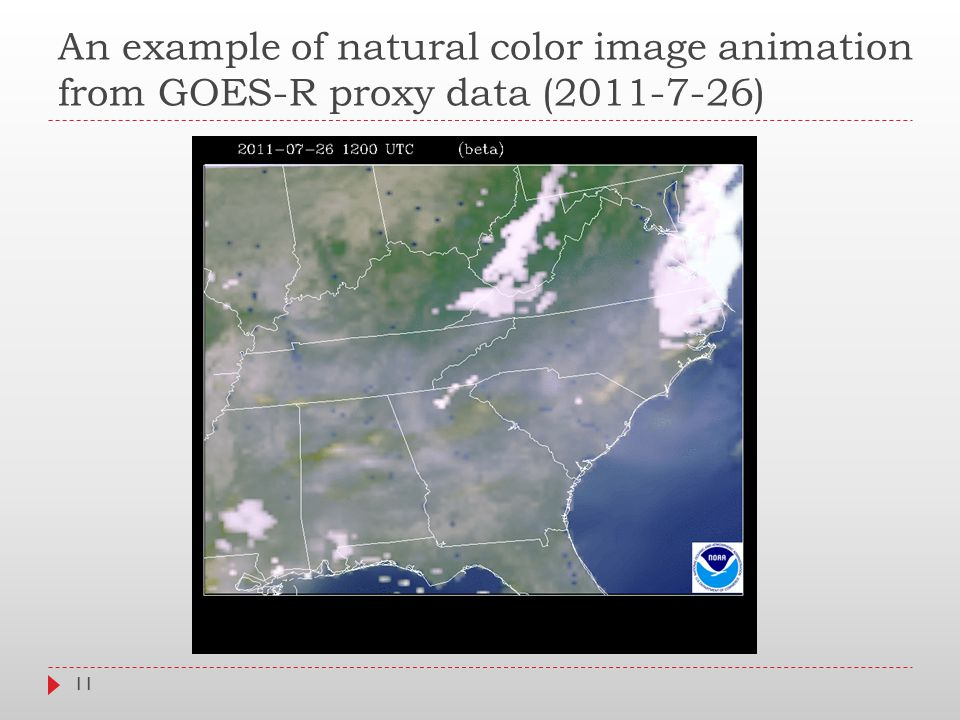 An example of natural color image animation from GOES-R proxy data (2011-7-26) 11