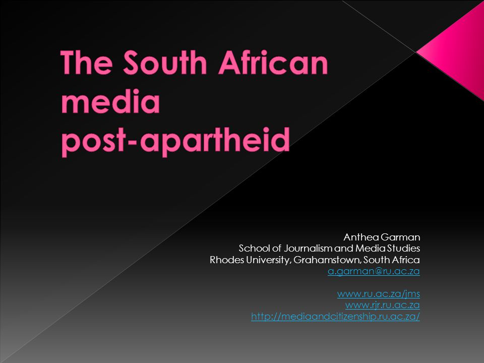 Anthea Garman School of Journalism and Media Studies Rhodes University, Grahamstown, South Africa a.garman@ru.ac.za www.ru.ac.za/jms www.rjr.ru.ac.za http://mediaandcitizenship.ru.ac.za/