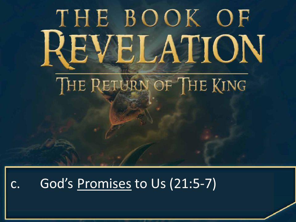 c.God's Promises to Us (21:5-7)