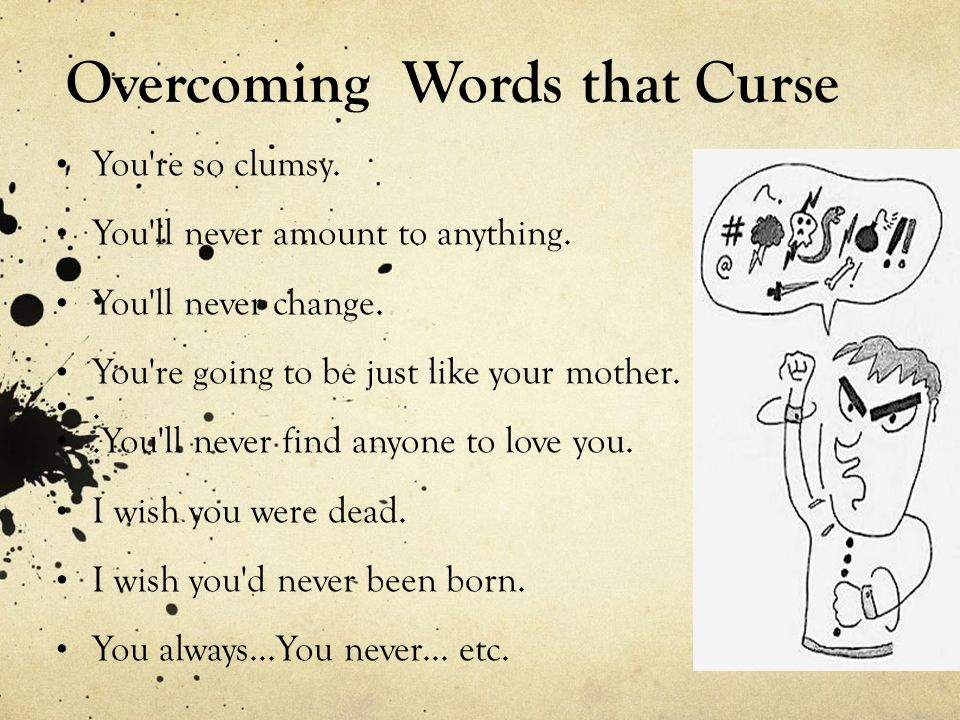 Overcoming Words that Curse You re so clumsy.You ll never amount to anything.