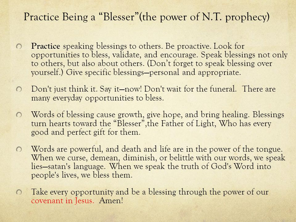 Practice Being a Blesser (the power of N.T.prophecy) Practice speaking blessings to others.