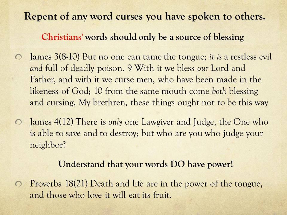 Repent of any word curses you have spoken to others.