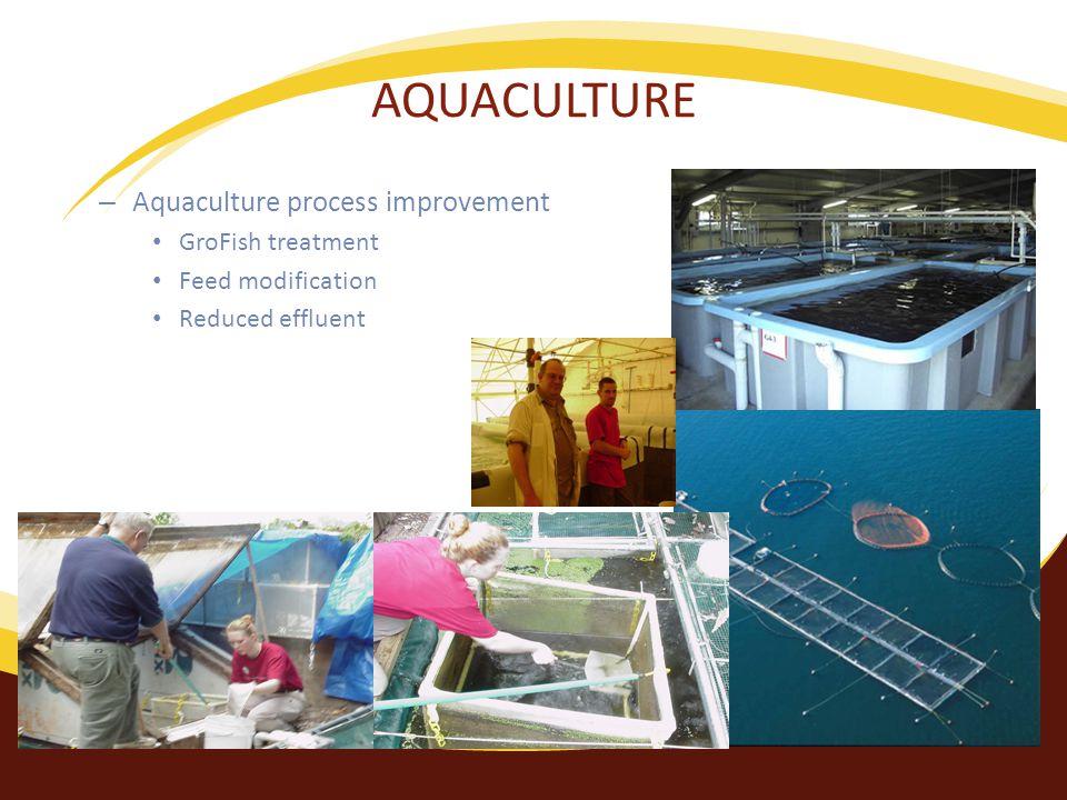 AQUACULTURE – Aquaculture process improvement GroFish treatment Feed modification Reduced effluent