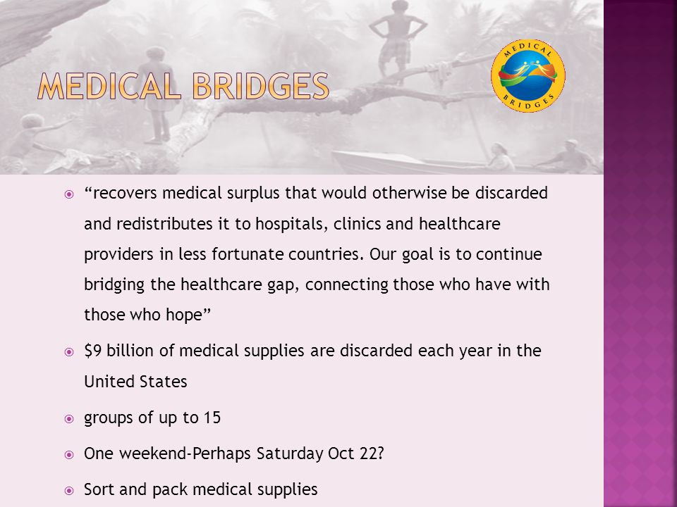  recovers medical surplus that would otherwise be discarded and redistributes it to hospitals, clinics and healthcare providers in less fortunate countries.