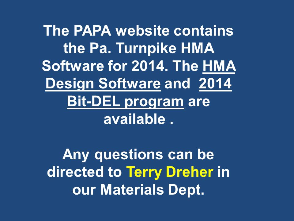 The PAPA website contains the Pa. Turnpike HMA Software for 2014. The HMA Design Software and 2014 Bit-DEL program are available. Any questions can be
