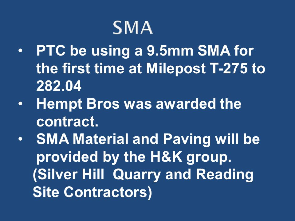 PTC be using a 9.5mm SMA for the first time at Milepost T-275 to 282.04 Hempt Bros was awarded the contract. SMA Material and Paving will be provided