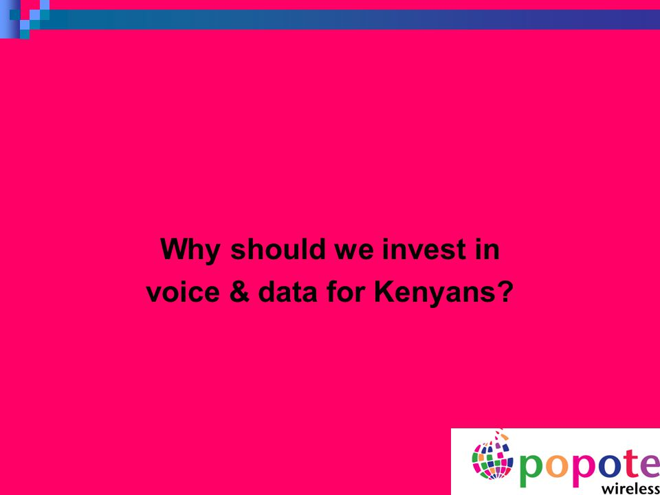 Why should we invest in voice & data for Kenyans?