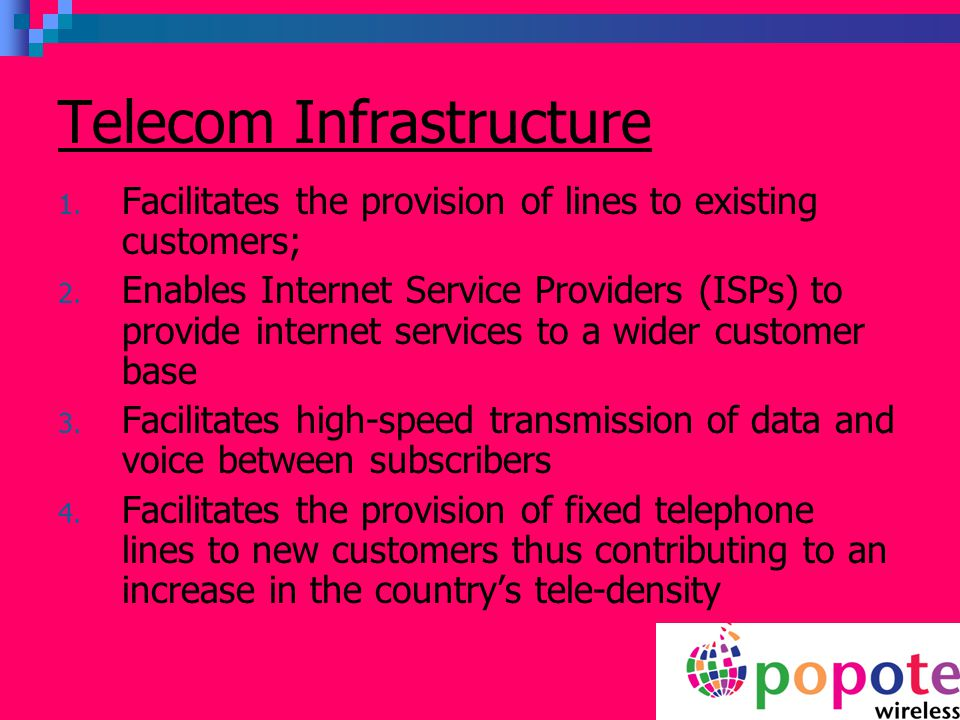 Telecom Infrastructure 1. Facilitates the provision of lines to existing customers; 2.