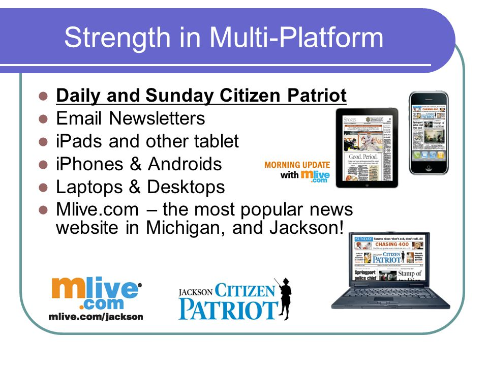 Strength in Multi-Platform Daily and Sunday Citizen Patriot Email Newsletters iPads and other tablet iPhones & Androids Laptops & Desktops Mlive.com –
