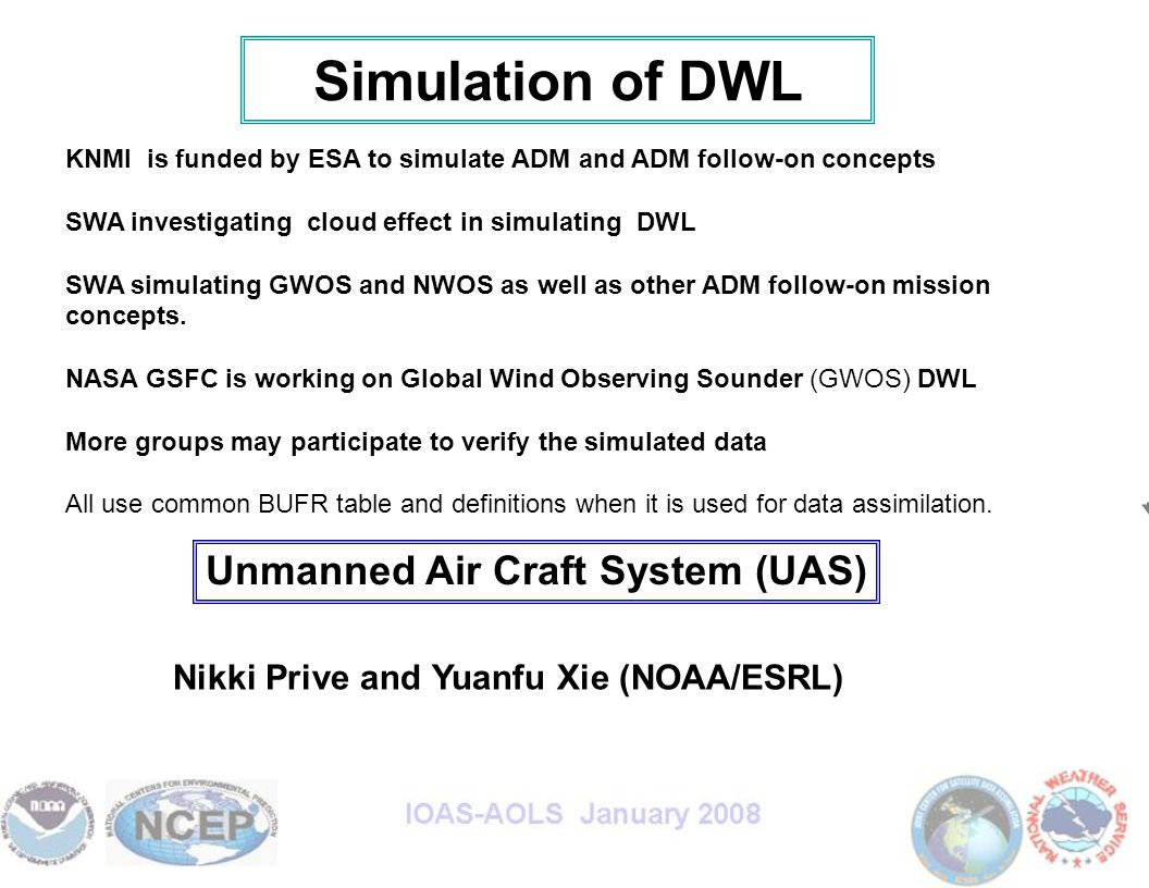Simulation of DWL KNMI is funded by ESA to simulate ADM and ADM follow-on concepts SWA investigating cloud effect in simulating DWL SWA simulating GWOS and NWOS as well as other ADM follow-on mission concepts.