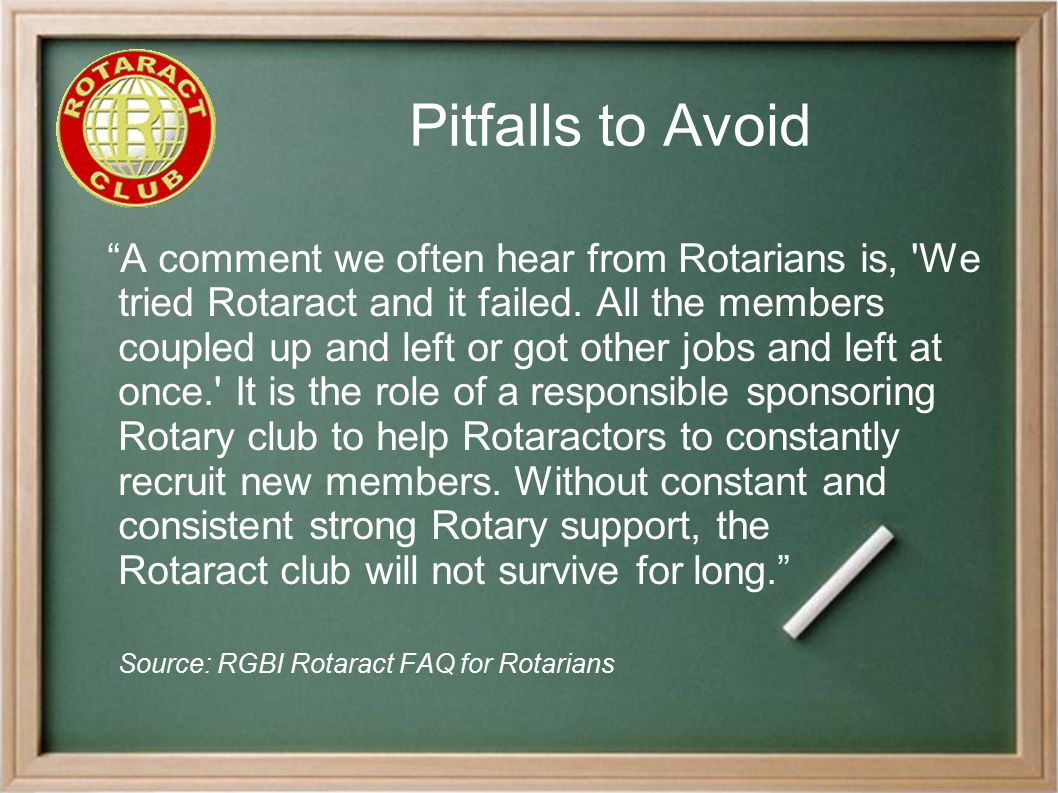 """Pitfalls to Avoid """"A comment we often hear from Rotarians is, 'We tried Rotaract and it failed. All the members coupled up and left or got other jobs"""