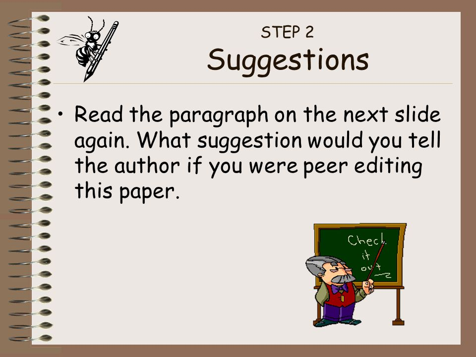 STEP 2 Suggestions Read the paragraph on the next slide again. What suggestion would you tell the author if you were peer editing this paper.