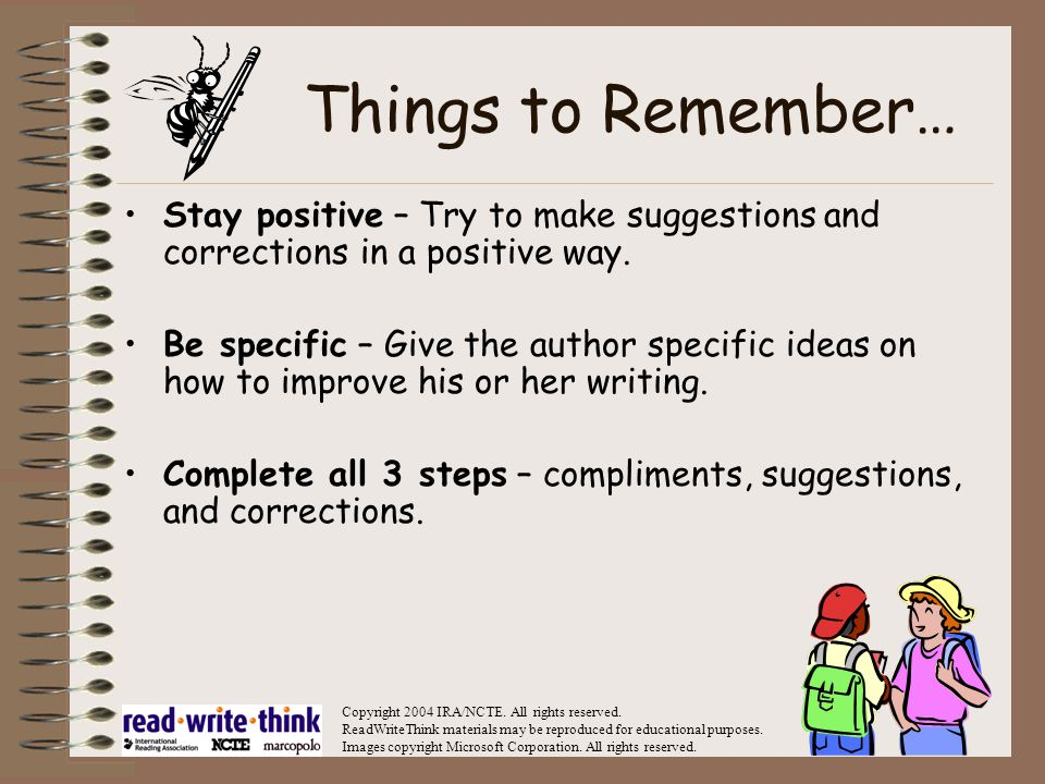 Things to Remember… Stay positive – Try to make suggestions and corrections in a positive way.