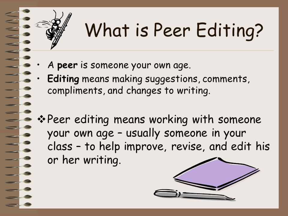 What is Peer Editing. A peer is someone your own age.