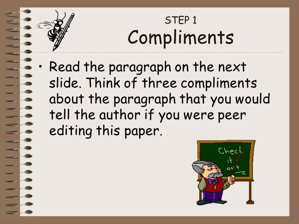 STEP 1 Compliments Read the paragraph on the next slide. Think of three compliments about the paragraph that you would tell the author if you were pee