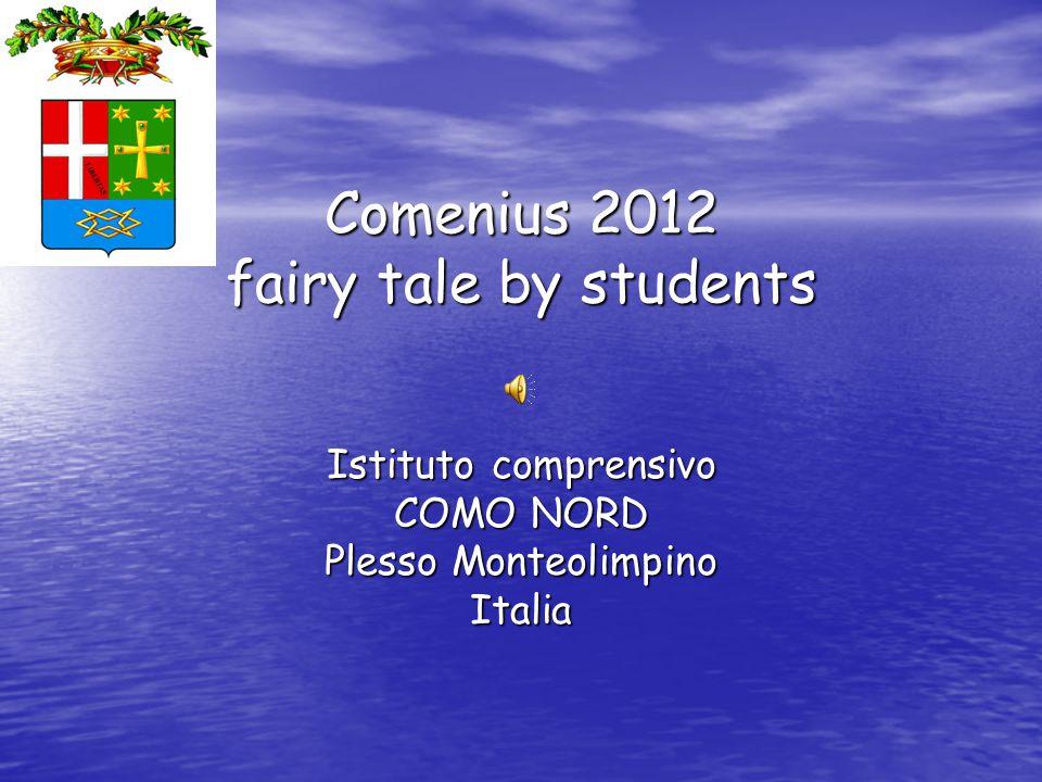 Comenius 2012 fairy tale by students Istituto comprensivo COMO NORD Plesso Monteolimpino Italia