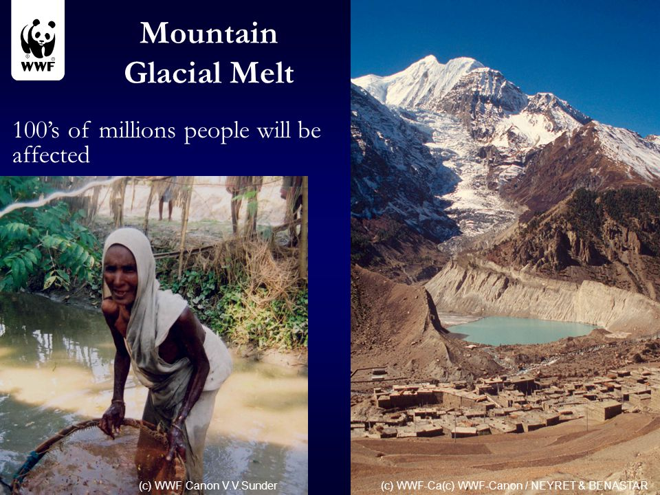 Mountain Glacial Melt 100's of millions people will be affected (c) WWF-Ca(c) WWF-Canon / NEYRET & BENASTAR (c) WWF Canon V.V.Sunder