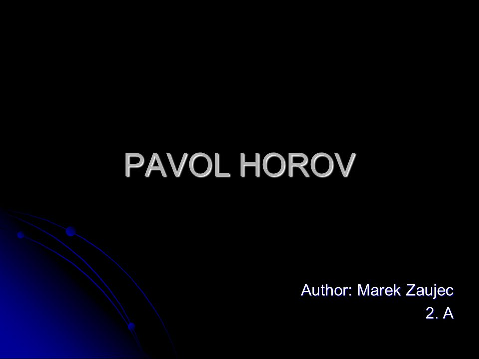 PAVOL HOROV Author: Marek Zaujec 2. A