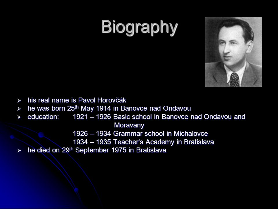 Biography  his real name is Pavol Horovčák  he was born 25 th May 1914 in Banovce nad Ondavou  education: 1921 – 1926 Basic school in Banovce nad O
