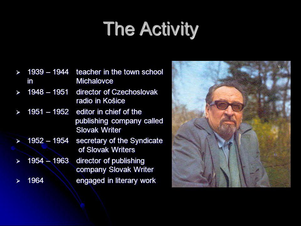 The Activity  1939 – 1944 teacher in the town school in Michalovce  1948 – 1951 director of Czechoslovak radio in Košice  1951 – 1952editor in chie