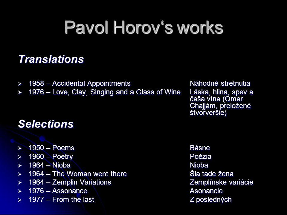 Pavol Horov's works Translations  1958 – Accidental AppointmentsNáhodné stretnutia  1976 – Love, Clay, Singing and a Glass of WineLáska, hlina, spev