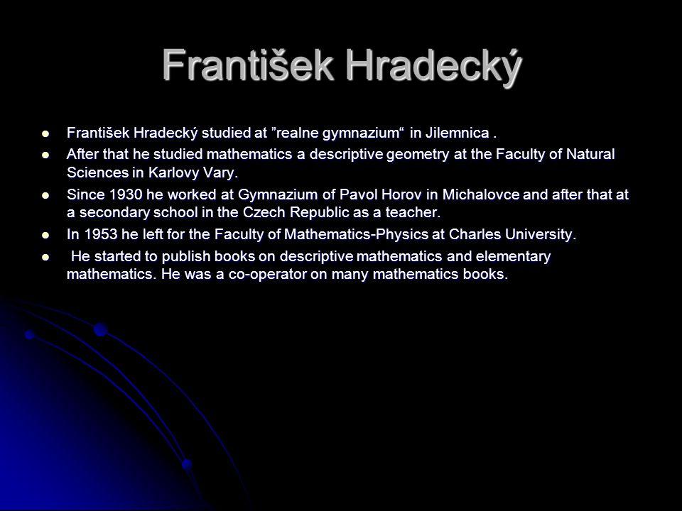 "František Hradecký František Hradecký studied at ""realne gymnazium"" in Jilemnica. František Hradecký studied at ""realne gymnazium"" in Jilemnica. After"