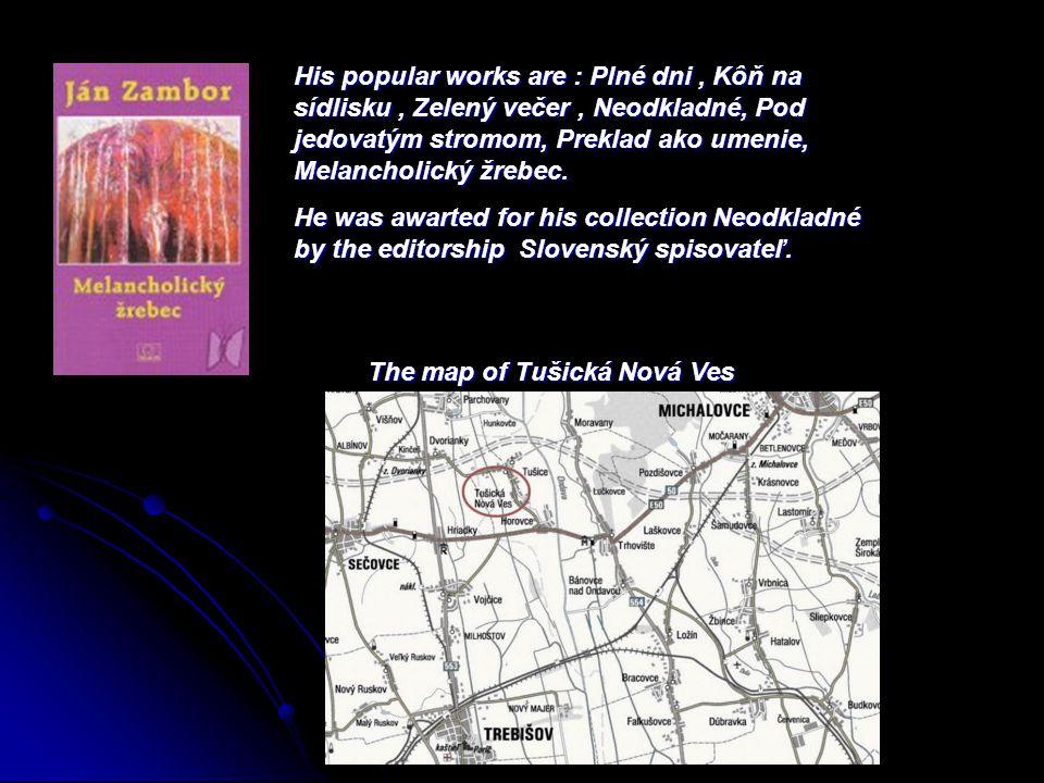 His popular works are : Plné dni, Kôň na sídlisku, Zelený večer, Neodkladné, Pod jedovatým stromom, Preklad ako umenie, Melancholický žrebec. He was a