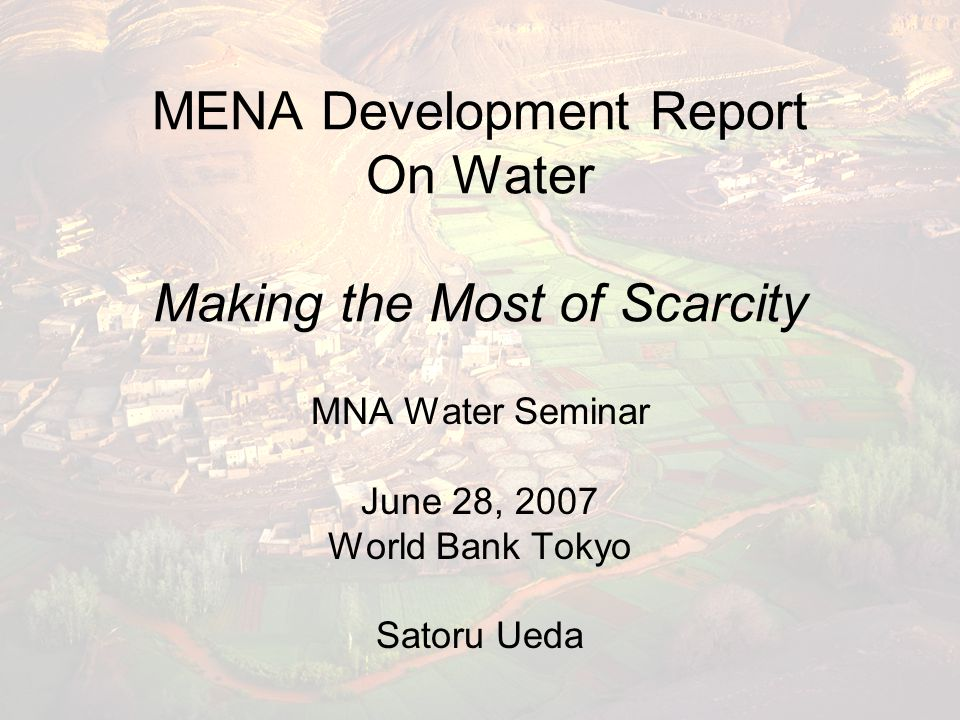 MENA Development Report On Water Making the Most of Scarcity MNA Water Seminar June 28, 2007 World Bank Tokyo Satoru Ueda