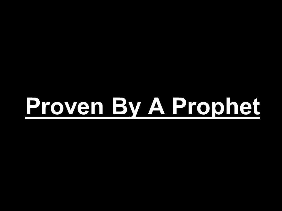 Proven By A Prophet