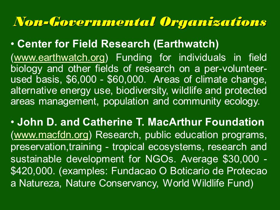 Non-Governmental Organizations Center for Field Research (Earthwatch) (www.earthwatch.org) Funding for individuals in field biology and other fields o